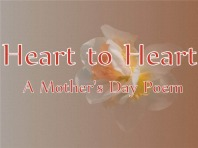 Heart to Heart- a Mother's Day Poem