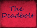 The Deadbolt